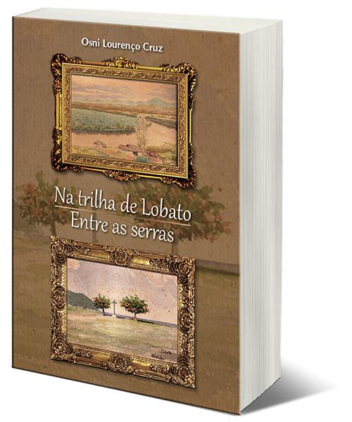 Livro Na trilha de Lobato - Entre as serras de Osni Lourenço Cruz